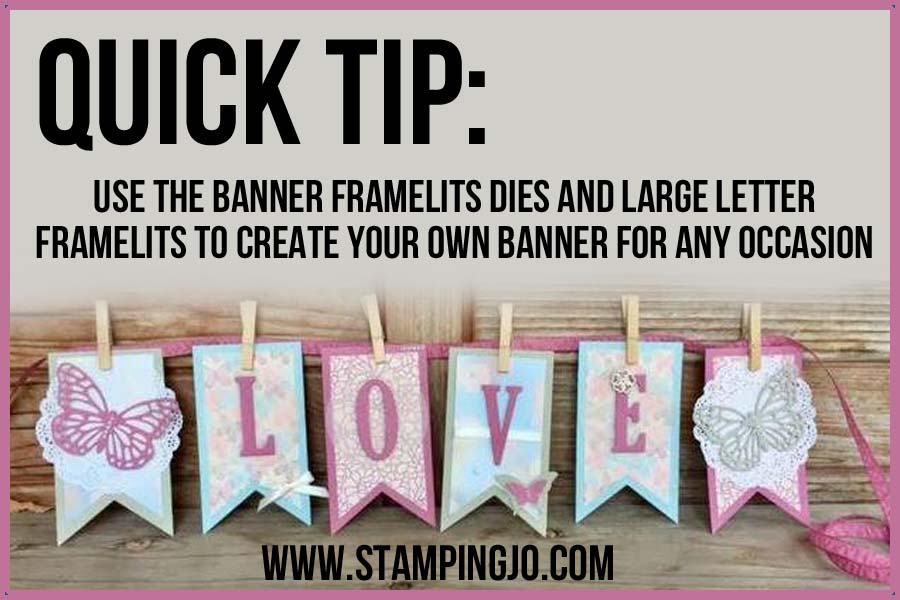 quick tip, create a banner using your Big Shot and the Banner Framelits, Stampin Up, Details at: www.stampingjo.com