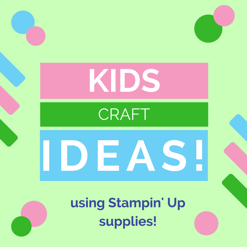 Kids craft ideas using Stampin Up products